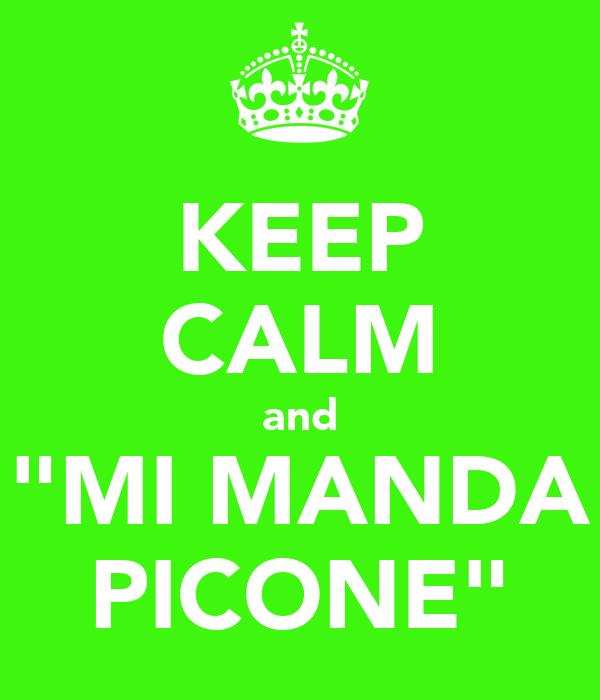 "KEEP CALM and ""MI MANDA PICONE"""