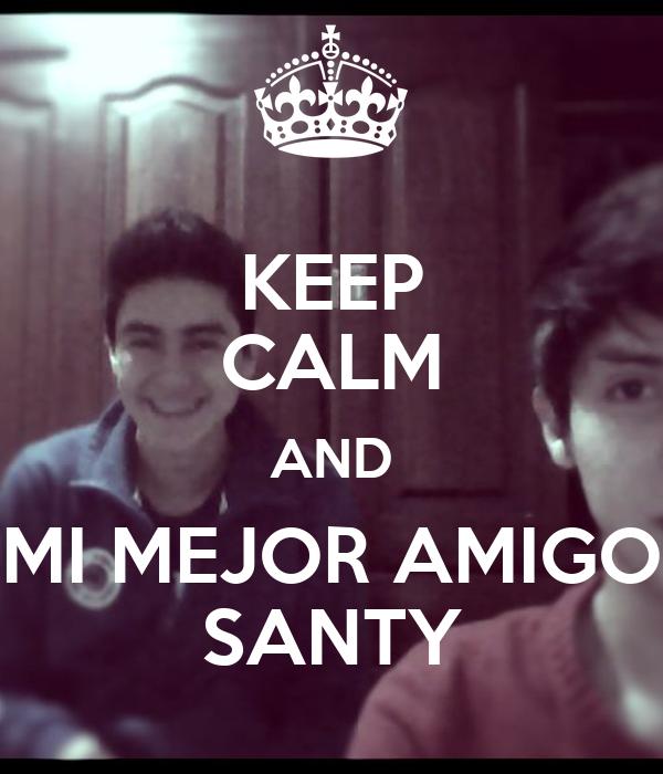 KEEP CALM AND MI MEJOR AMIGO SANTY