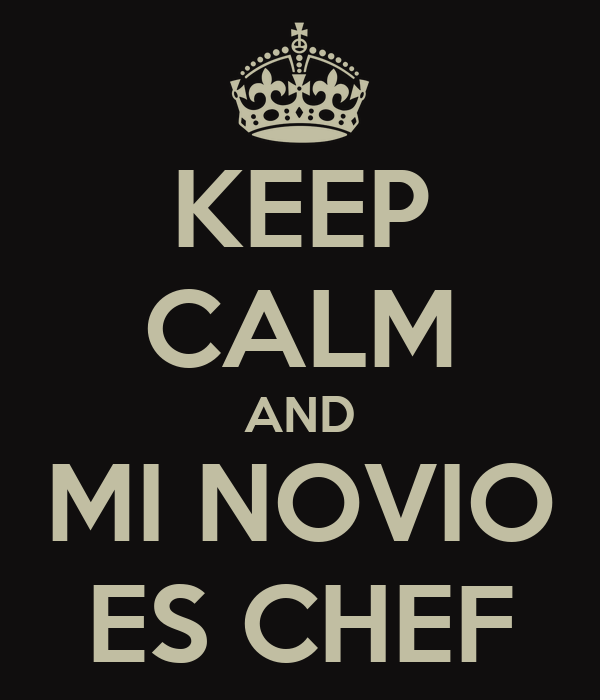 KEEP CALM AND MI NOVIO ES CHEF