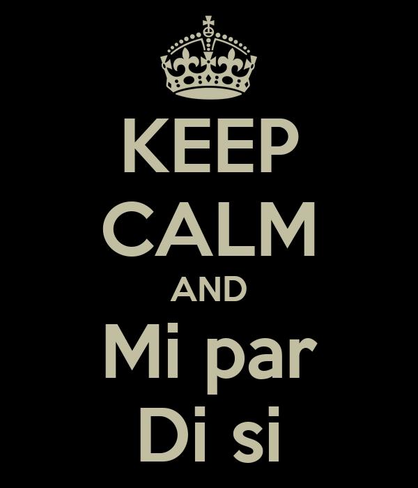 KEEP CALM AND Mi par Di si