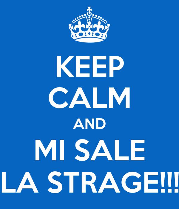 KEEP CALM AND MI SALE LA STRAGE!!!