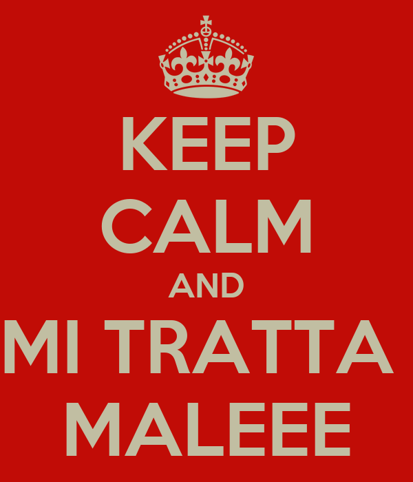 KEEP CALM AND MI TRATTA  MALEEE