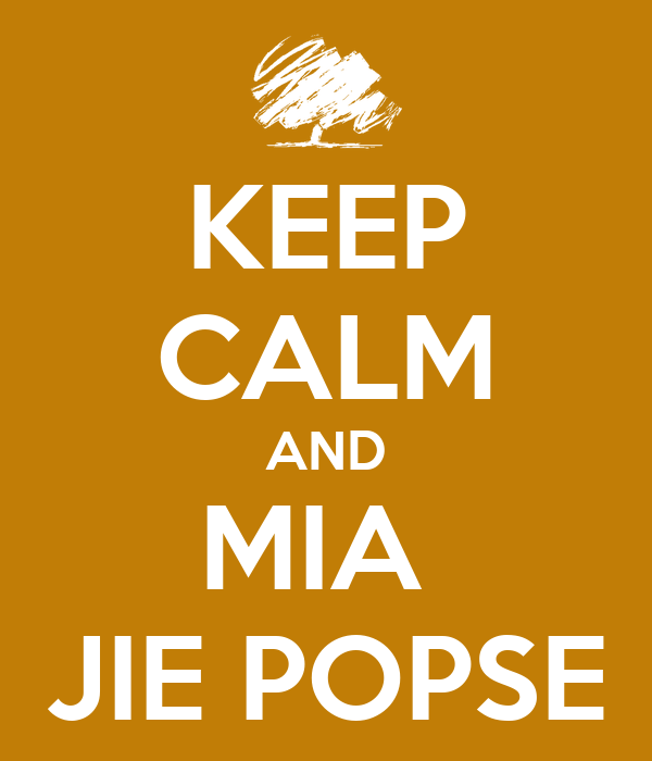 KEEP CALM AND MIA  JIE POPSE
