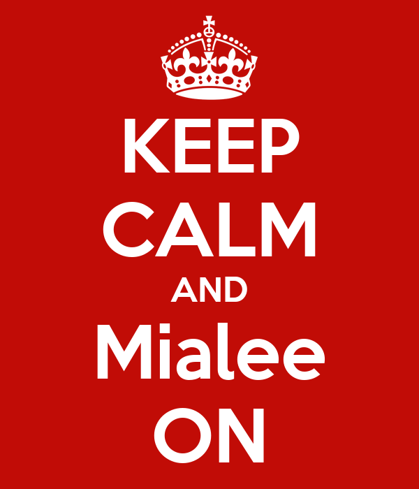 KEEP CALM AND Mialee ON