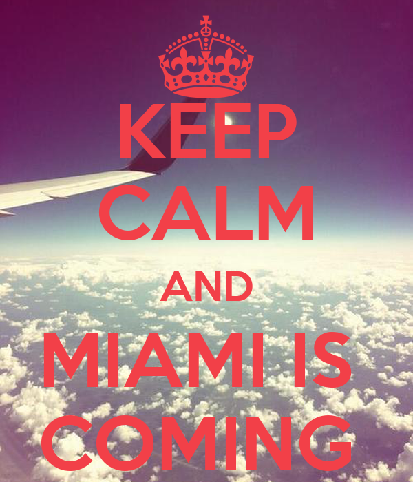 KEEP CALM AND MIAMI IS  COMING