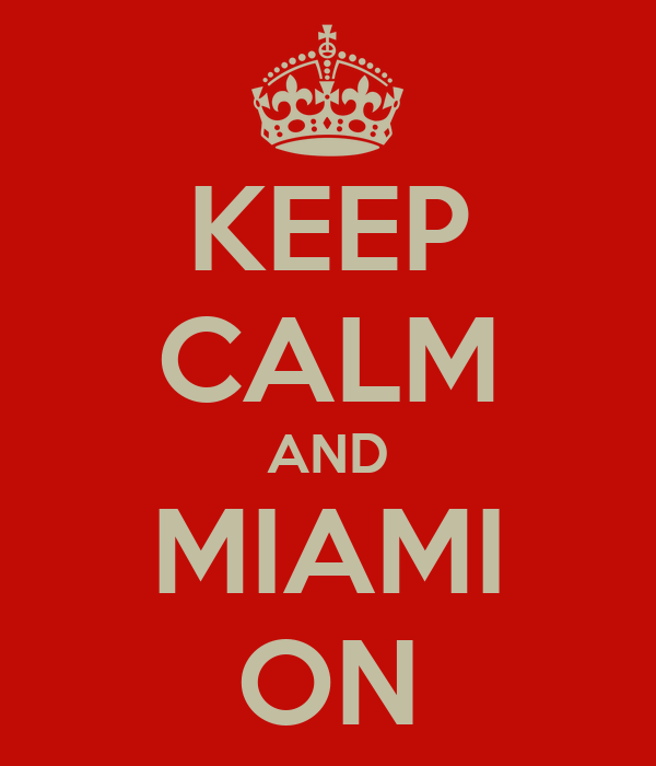 KEEP CALM AND MIAMI ON