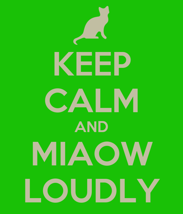 KEEP CALM AND MIAOW LOUDLY