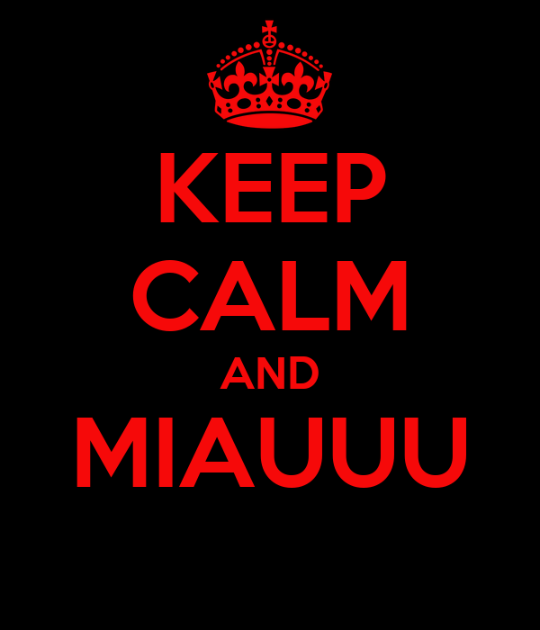 KEEP CALM AND MIAUUU