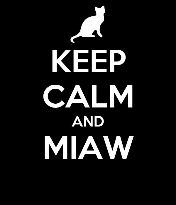 KEEP CALM AND MIAW