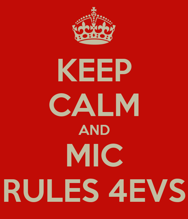 KEEP CALM AND MIC RULES 4EVS