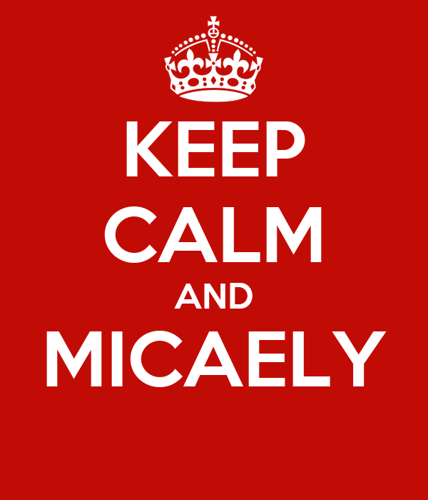 KEEP CALM AND MICAELY