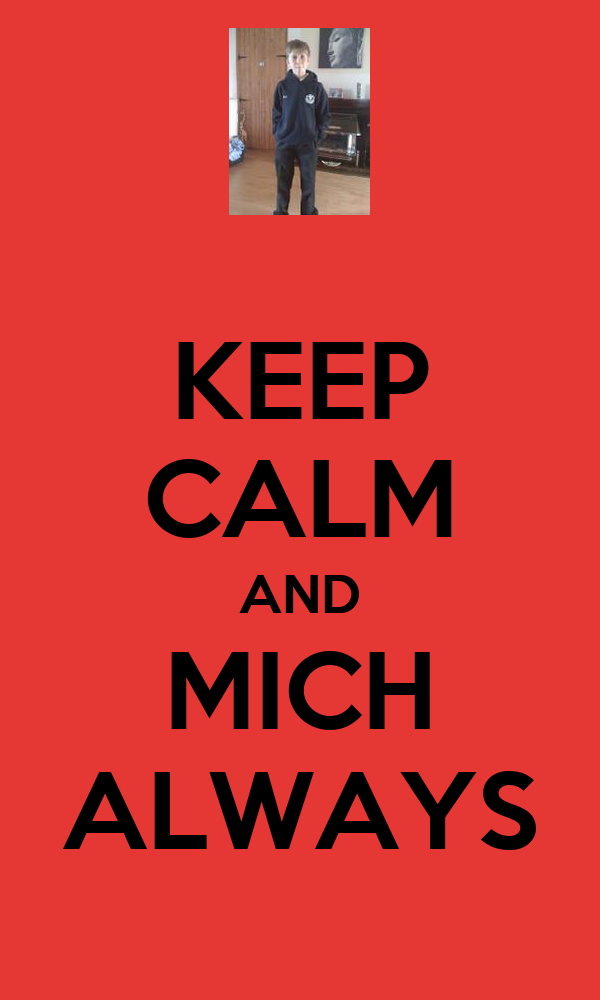 KEEP CALM AND MICH ALWAYS