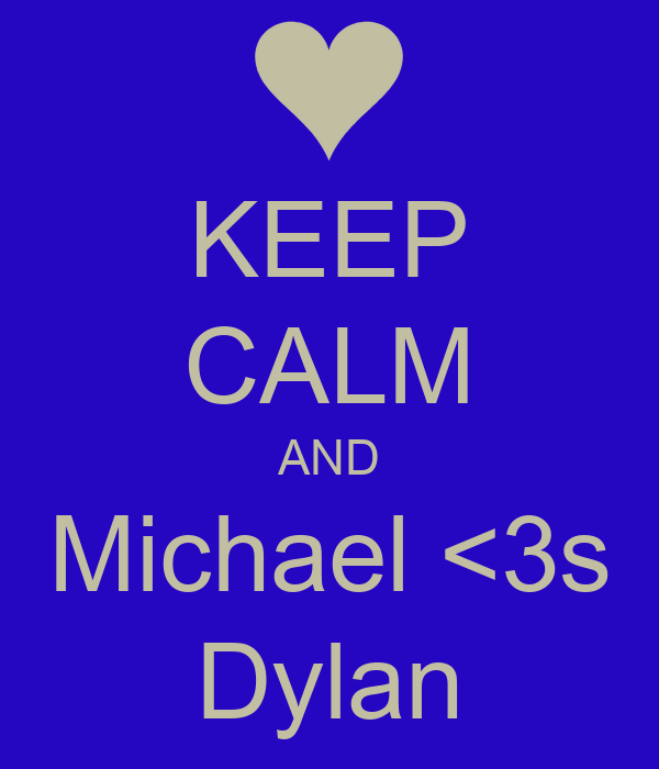 KEEP CALM AND Michael <3s Dylan