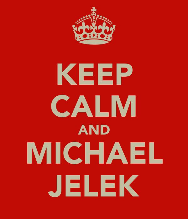 KEEP CALM AND MICHAEL JELEK