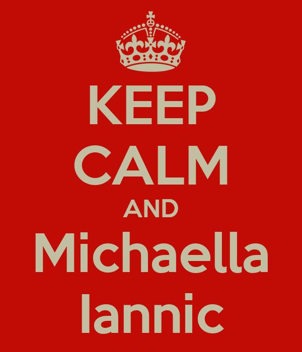 KEEP CALM AND Michaella Iannic