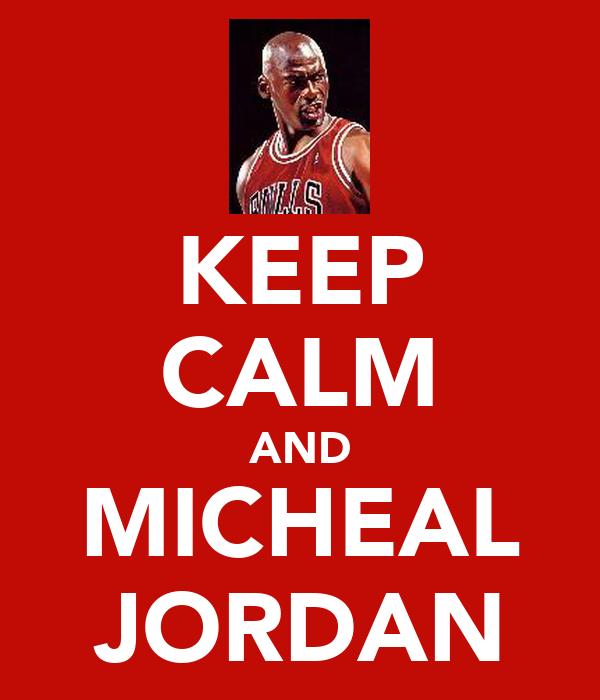 KEEP CALM AND MICHEAL JORDAN