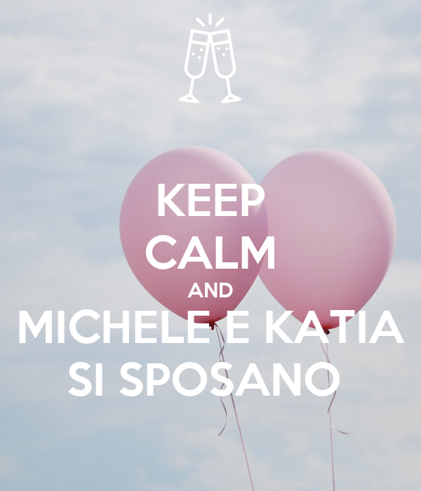 KEEP CALM AND MICHELE E KATIA SI SPOSANO
