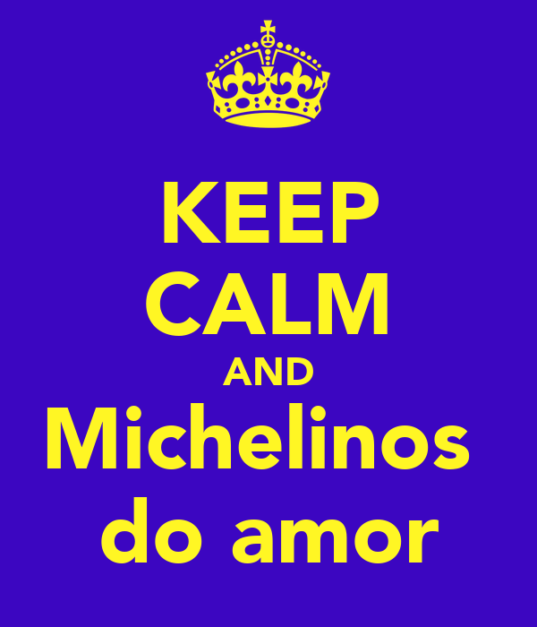 KEEP CALM AND Michelinos   do amor
