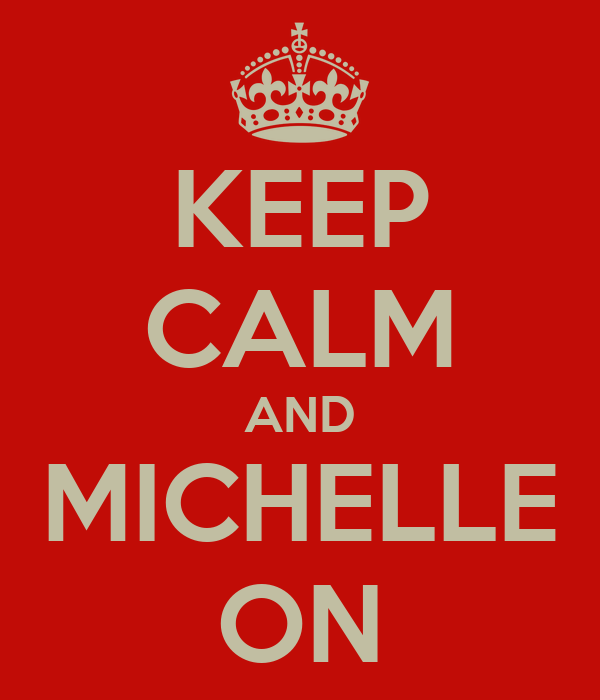 KEEP CALM AND MICHELLE ON