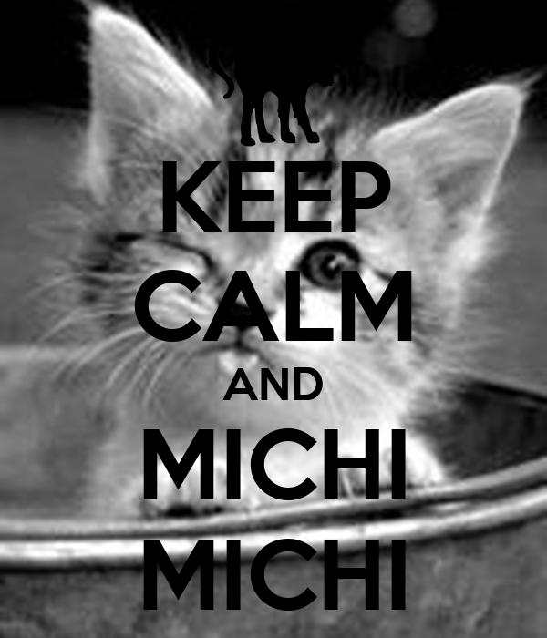 KEEP CALM AND MICHI MICHI