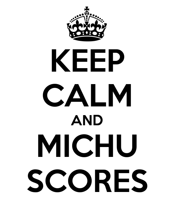 KEEP CALM AND MICHU SCORES