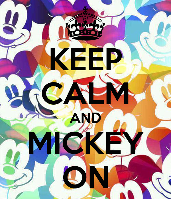 KEEP CALM AND MICKEY ON
