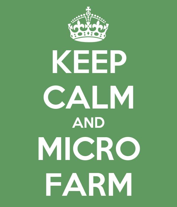 KEEP CALM AND MICRO FARM