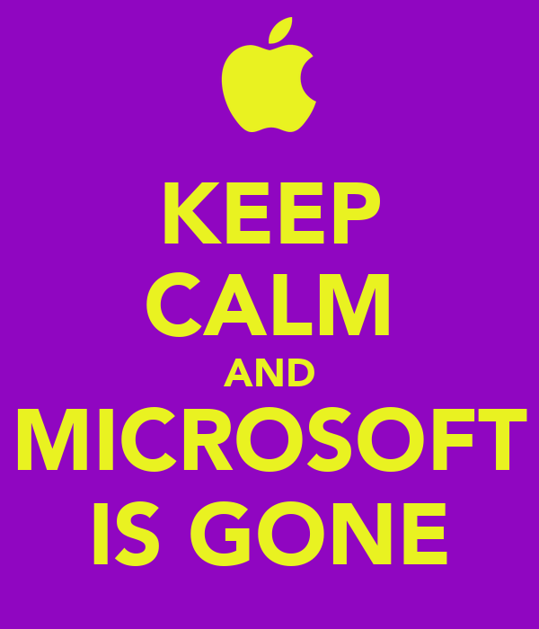 KEEP CALM AND MICROSOFT IS GONE