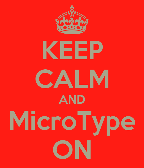 KEEP CALM AND MicroType ON