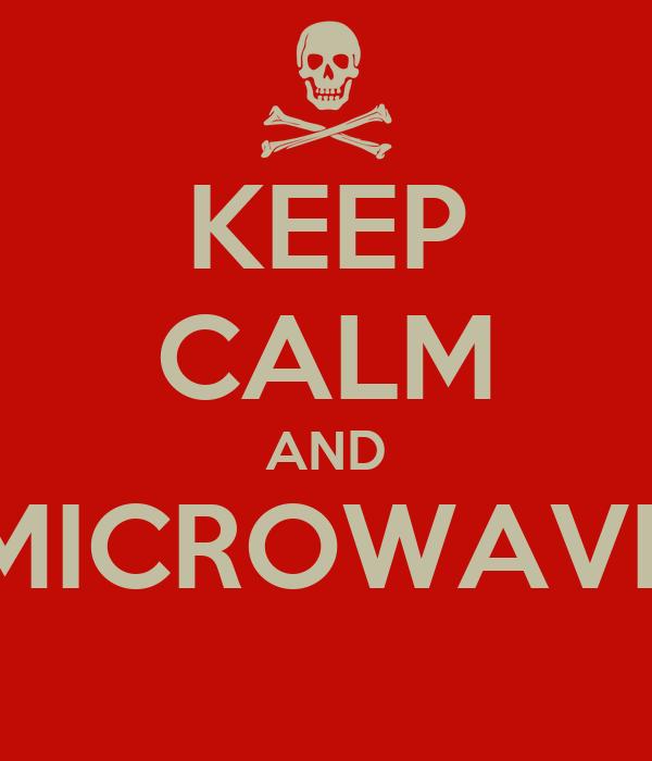 KEEP CALM AND MICROWAVE