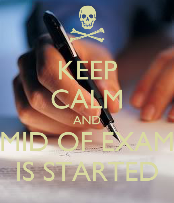 KEEP CALM AND MID OF EXAM IS STARTED