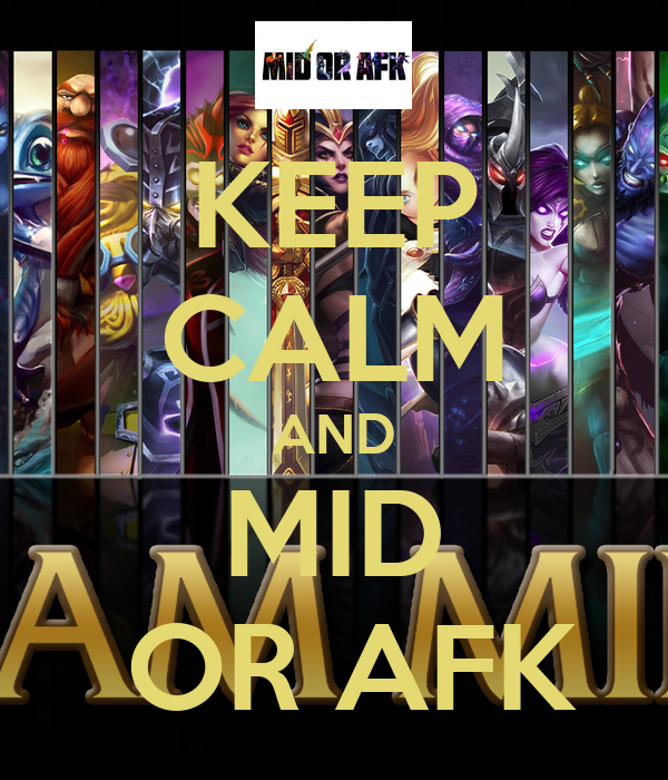 KEEP CALM AND MID  OR AFK