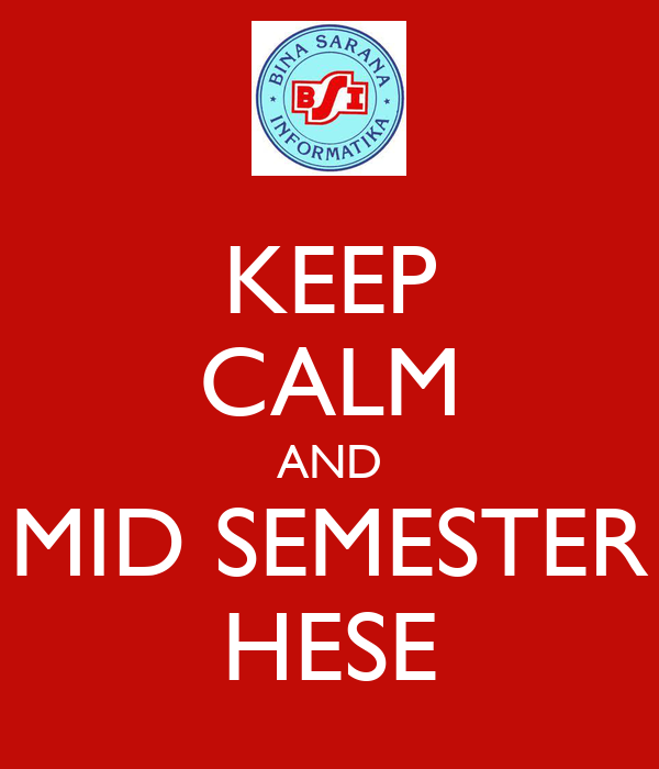 KEEP CALM AND MID SEMESTER HESE