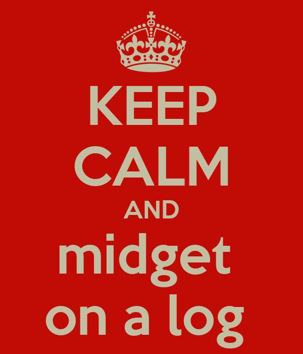 KEEP CALM AND midget  on a log