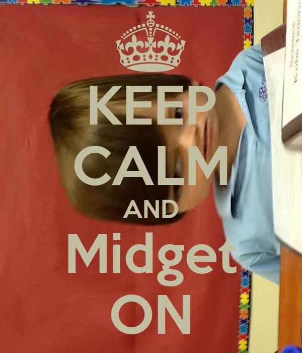 KEEP CALM AND Midget ON