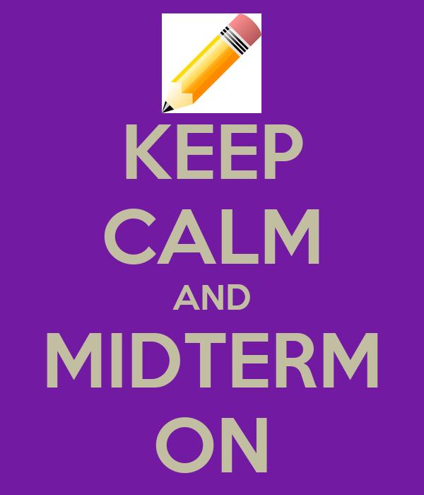 KEEP CALM AND MIDTERM ON
