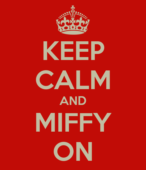 KEEP CALM AND MIFFY ON