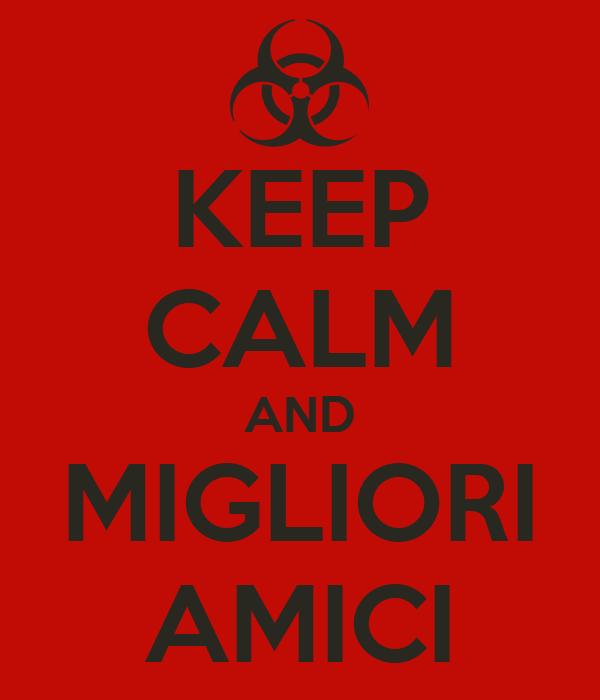KEEP CALM AND MIGLIORI AMICI