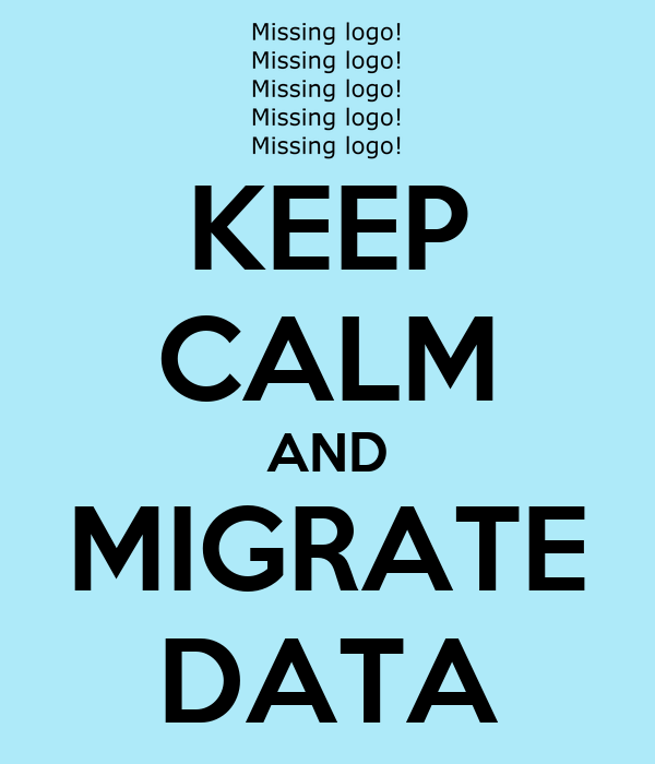 KEEP CALM AND MIGRATE DATA