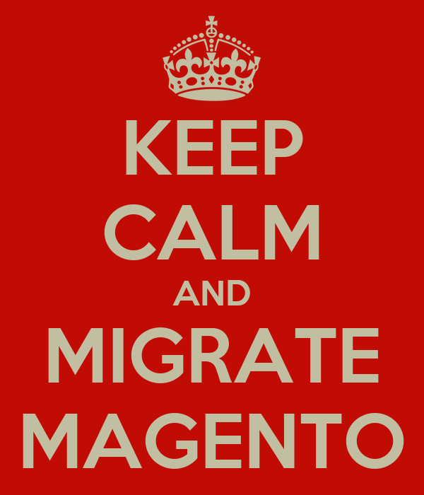 KEEP CALM AND MIGRATE MAGENTO