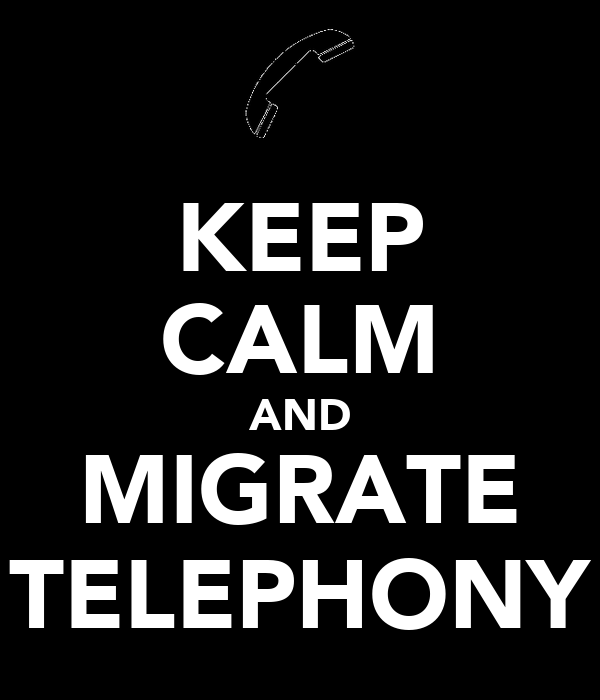 KEEP CALM AND MIGRATE TELEPHONY