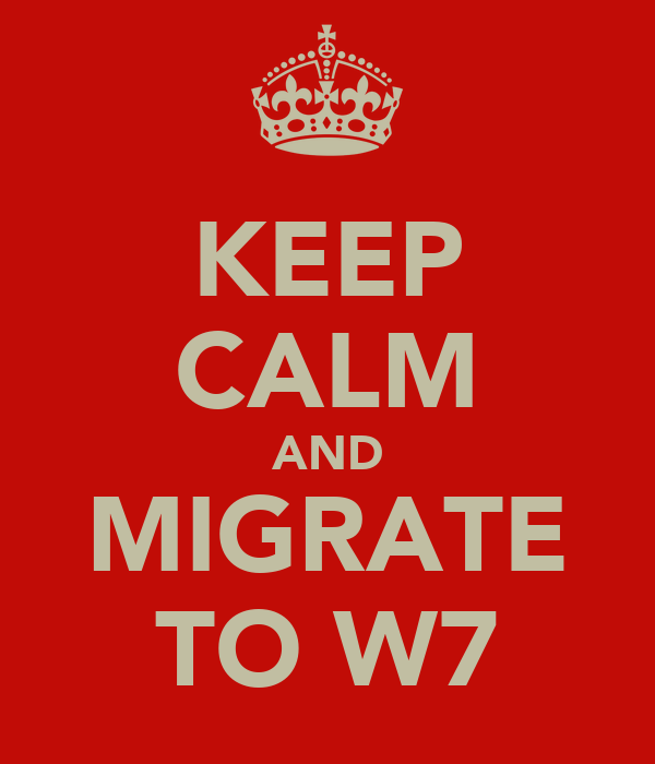 KEEP CALM AND MIGRATE TO W7