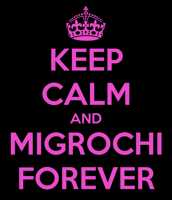 KEEP CALM AND MIGROCHI FOREVER
