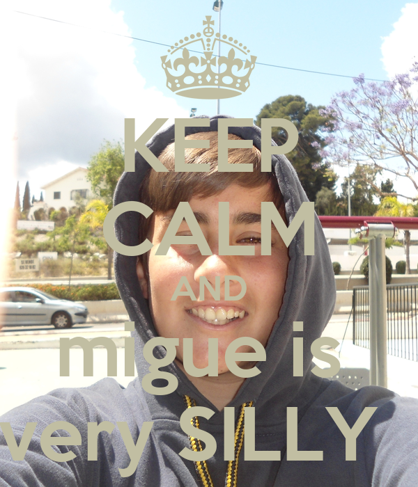 KEEP CALM AND migue is  very SILLY