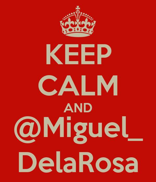 KEEP CALM AND @Miguel_ DelaRosa