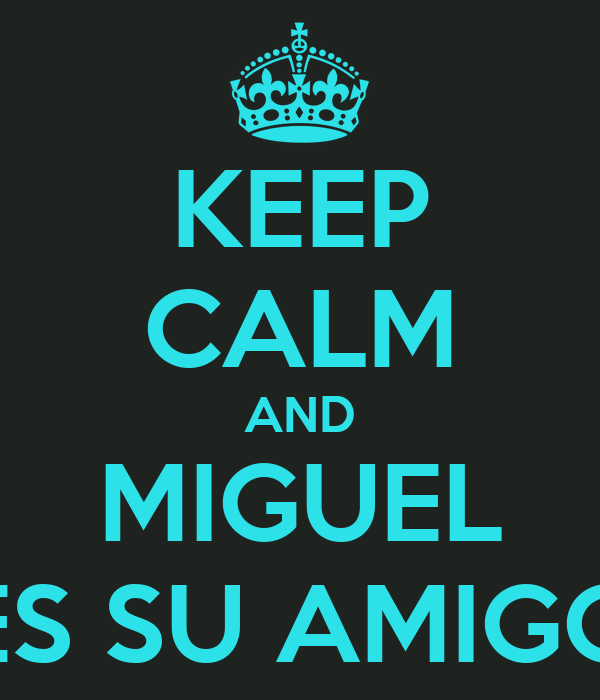 KEEP CALM AND MIGUEL ES SU AMIGO