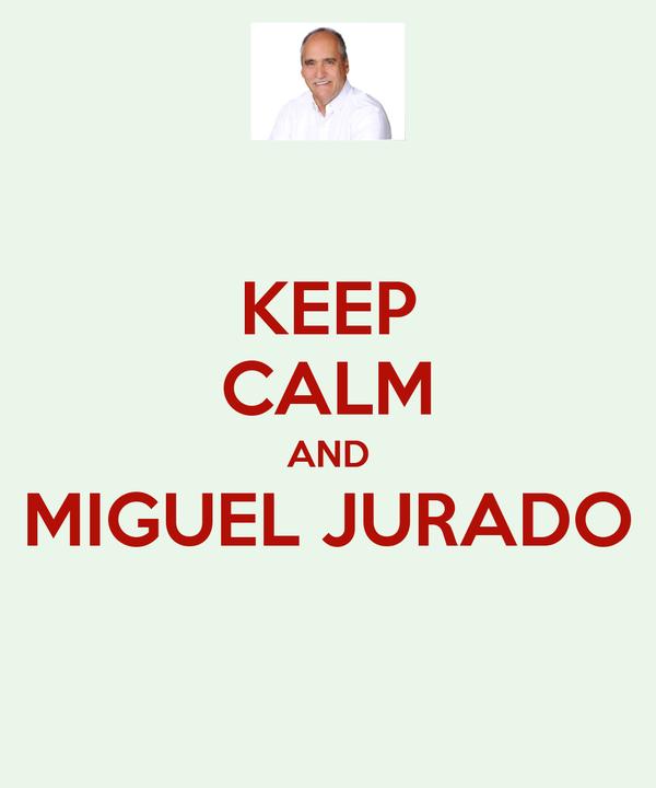 KEEP CALM AND MIGUEL JURADO