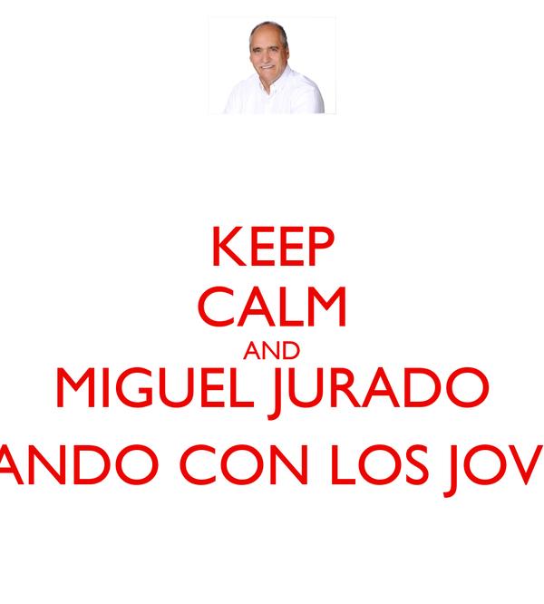 KEEP CALM AND MIGUEL JURADO BAILANDO CON LOS JOVENES
