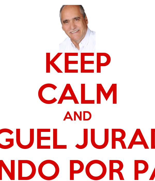 KEEP CALM AND MIGUEL JURADO BAILANDO POR PARRAL