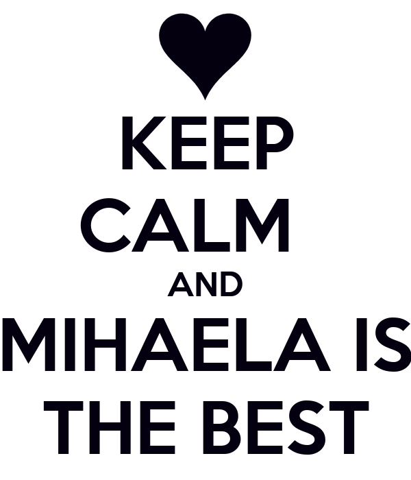 KEEP CALM   AND MIHAELA IS THE BEST
